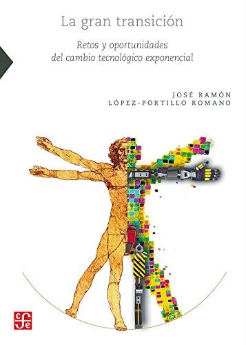 La gran transición. Retos y oportunidades del cambio tecnológico exponencial (Ciencia, Tecnologia, Sociedad) por José Ramón López-Portillo Romano
