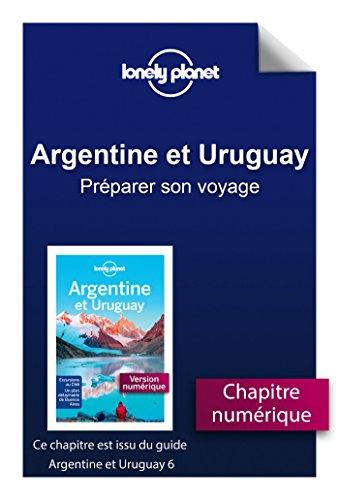 Descargar Libro Argentine et Uruguay 6 - Préparer son voyage de LONELY PLANET