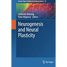 Neurogenesis and Neural Plasticity (Current Topics in Behavioral Neurosciences, Band 15)