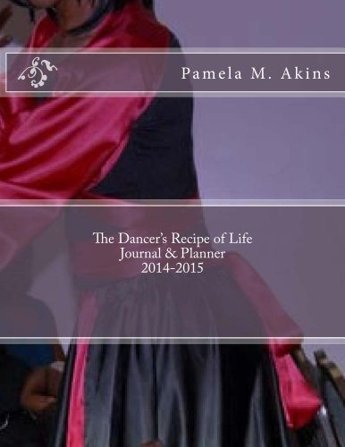The Dancer's Recipe of Life Journal & Planner 2014-2015 (English Edition)