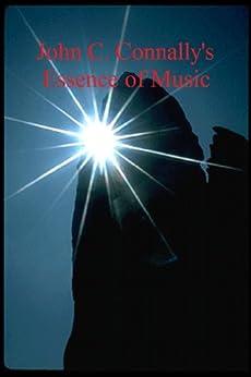 John C. Connally's Essence of Music (English Edition) di [Connally, John ]