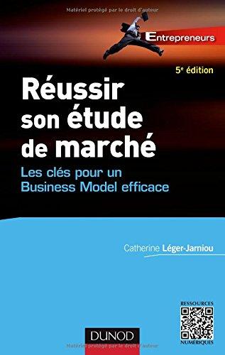 Réussir son étude de marché - 5e éd. - Les clés pour un Business Model efficace