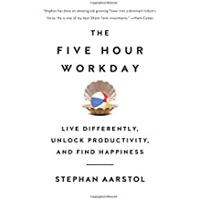 The Five-Hour Workday: Live Differently, Unlock Productivity, and Find Happiness