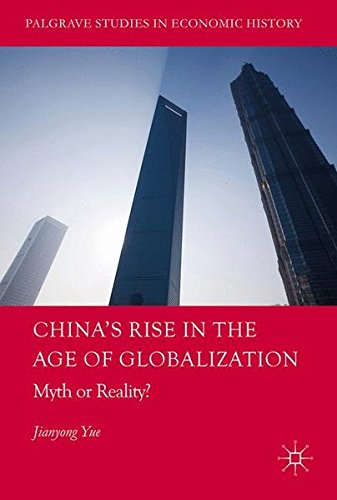 China's Rise in the Age of Globalization: Myth or Reality? (Palgrave Studies in Economic History)