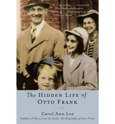 [(The Hidden Life of Otto Frank )] [Author: Carol Ann Lee] [Oct-2003]