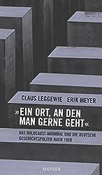 Ein Ort, an den man gerne geht: Das Holocaust-Mahnmal und die deutsche Geschichtspolitik nach 1989