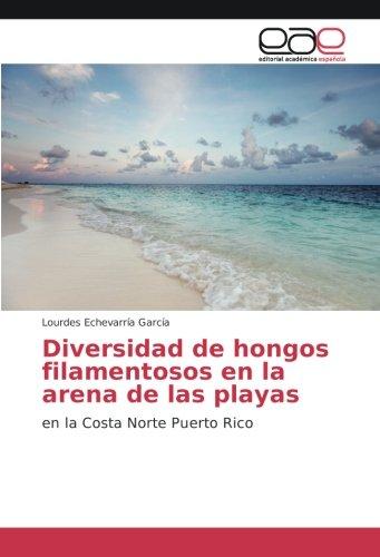 Diversidad de hongos filamentosos en la arena de las playas: en la Costa Norte de Puerto Rico por Lourdes Echevarría García
