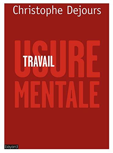 TRAVAIL, USURE MENTALE par Christophe Dejours