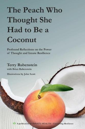 The Peach Who Thought She Had to Be a Coconut: Profound Reflections on the Power of Thought and Innate Resilience por Terry Rubenstein