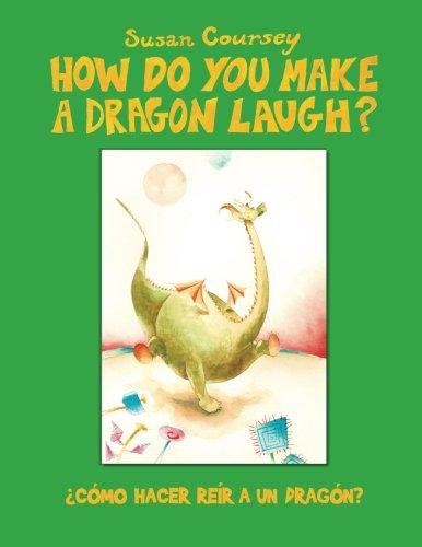 How Do You Make A Dragon Laugh?: ¿Como Hacer Reir a un Dragon? par Susan Coursey