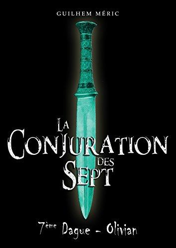 En ligne téléchargement La Conjuration des Sept: 7eme Dague, Olivian (Présages t. 1) pdf