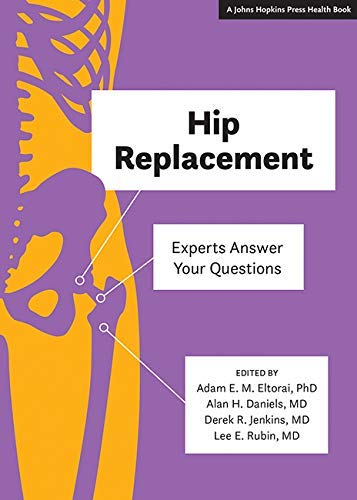 Hip Replacement: Experts Answer Your Questions (A Johns Hopkins Press Health Book) (English Edition)