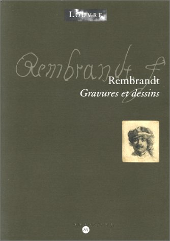 Rembrandt : gravures et dessins : Exposition, Paris, musée du Louvre (18 mars-19 juin 2000)