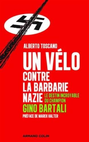 Un vélo contre la barbarie nazie: L'incroyable destin du champion Gino Bartali