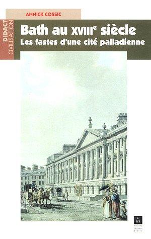 Bath au XVIIIe siècle : les fastes d'une cité palladienne par A. Cossic