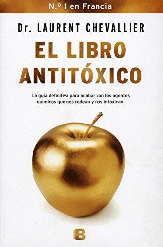 El libro antitoxico / The Antitoxic Book: La Guia Defitiva Para Acabar Con Los Agentes Quimicos Que Nos Rodean Y Nos Intoxican