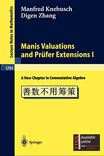 Manis Valuations and Pr¿¿fer Extensions I: A New Chapter in Commutative Algebra (Lecture Notes in Mathematics (1791), Band 1791)