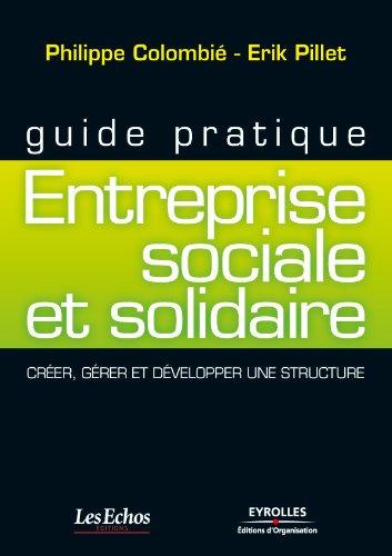 Guide pratique - Entreprise sociale et solidaire par Philippe Colombié