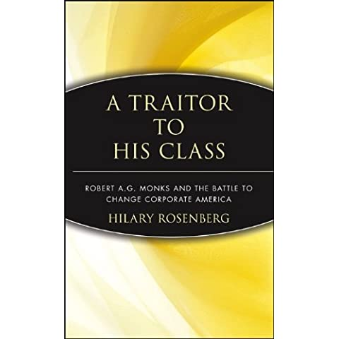 A Traitor to His Class: Robert A.G. Monks and the Battle to Change Corporate America