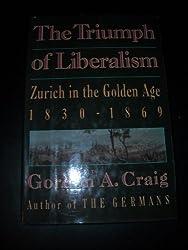 Triumph of Liberalism: Zurich in the Golden Age, 1830-1869 by Gordon Craig (1989-05-10)
