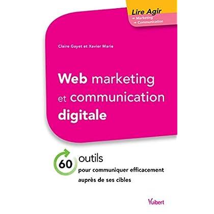 Web marketing et communication digitale - 60 outils pour communiquer efficacement auprès de ses cibles