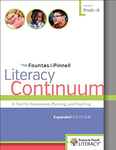 The Fountas & Pinnell Literacy Continuum: A Tool for Assessment, Planning, and Teaching , Grades PreK-8