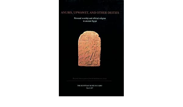 Anubis, Upwawet, and Other Deities: Personal Worship and