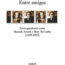 Entre amigas: Correspondencia entre Hannah Arendt y Mary McCarthy 1949-1975 (ENSAYO)