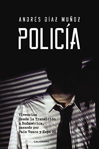 Policía: Vivencias desde la Transición a Sudamérica, pasando por País Vasco y Expo 92