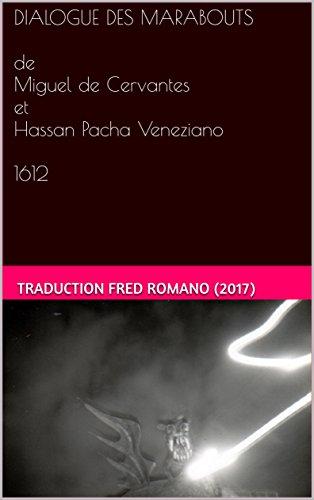 Couverture du livre DIALOGUE DES MARABOUTS  de Miguel de Cervantes et Hassan Pacha Veneziano  1612: une traduction de Fred Romano (2017)