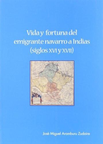 Descargar Libro Vida y fortuna del emigrante Navarro a indias (siglos XVI-XVII) de Jose Miguel Aranburu Zudaire