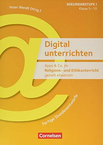 Digital unterrichten: Apps & Co. im Religions- und Ethikunterricht gezielt einsetzen - Klasse 5-10: Fertige Stundenentwürfe. Kopiervorlagen
