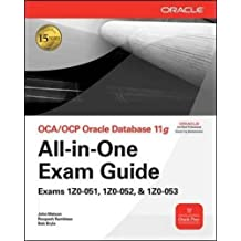 OCA/OCP Oracle Database 11g All-in-One Exam Guide: Exams 1Z0-051, 1Z0-052, 1Z0-053 (Oracle Press)