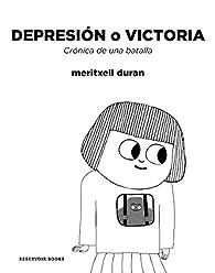 Depresión o victoria: Crónica de una batalla par Meritxell Duran