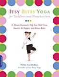 Itsy Bitsy Yoga for Toddlers and Preschoolers: 8-Minute Routines to Help Your Child Grow Smarter, Be Happier, and Behave Better