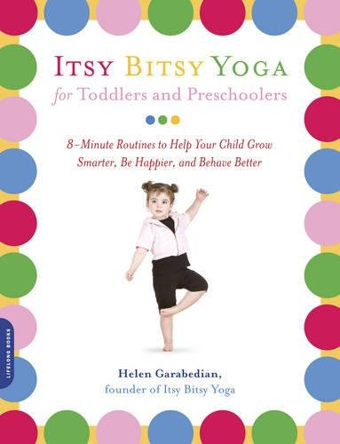 Itsy Bitsy Yoga for Toddlers and Preschoolers: 8-Minute Routines to Help Your Child Grow Smarter, Be Happier, and Behave Better par Helen Garabedian