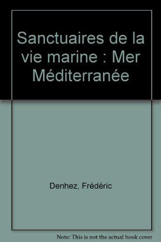 Les Sanctuaires de la vie sous-marine : la méditerranée par Frédéric Denhez, Claude Rives
