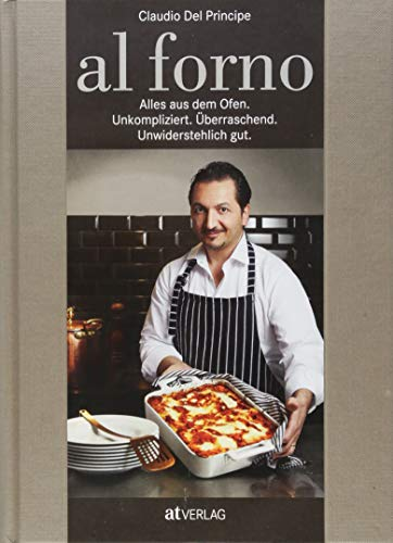al forno: Alles aus dem Ofen: Unkompliziert. Überraschend. Unwiderstehlich gut.