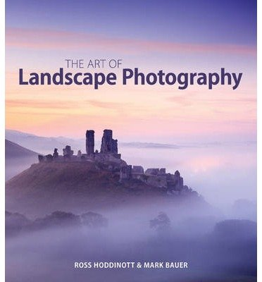[(The Art of Landscape Photography)] [ By (author) Ross Hoddinott, By (author) Mark Bauer ] [June, 2015]