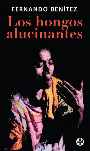 Los hongos alucinantes (Biblioteca Era/ Era Library) por Fernando Benítez