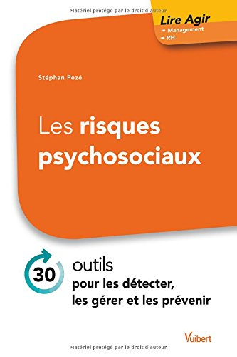 Les risques psychosociaux - 30 outils pour les détecter, les gérer et les prévenir