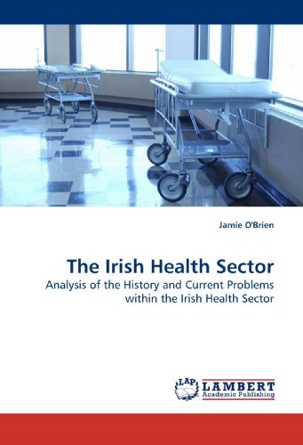 The Irish Health Sector: Analysis of the History and Current Problems within the Irish Health Sector