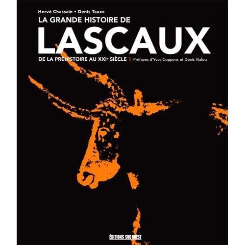 LA GRANDE HISTOIRE DE LASCAUX, de la la préhistoire au XXIe siècle