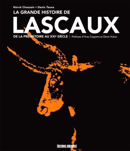 LA GRANDE HISTOIRE DE LASCAUX, de la la préhistoire au XXIe siècle par CHASSAIN Hervé-TAUXE Denis
