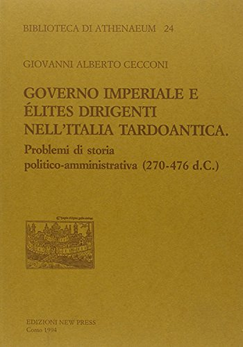 Governo imperiale e lites dirigenti nell'Italia tardoantica. Problemi di storia politico-amministrativa (270-476 d.C.)