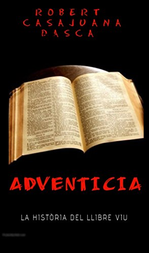 ADVENTÍCIA: LA HISTÒRIA DEL LLIBRE VIU (Catalan Edition) por Robert  Casajuana Dasca
