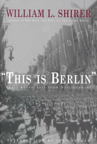 This Is Berlin: Radio Broadcasts from Nazi Germany by William Shirer (1999-10-01) par William Shirer