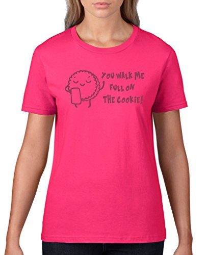 Comedy Shirts - You walk me full on the cookie! Keks - Damen T-Shirt - Sorbet / Fuchsia Gr. - Wanderer Cookies