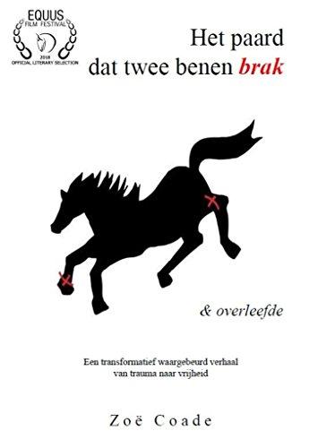 Het paard dat twee benen brak: & overleefde (Dutch Edition)