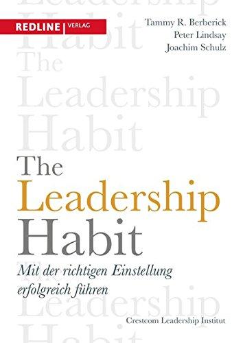 The Leadership Habit: Mit der richtigen Einstellung erfolgreich führen